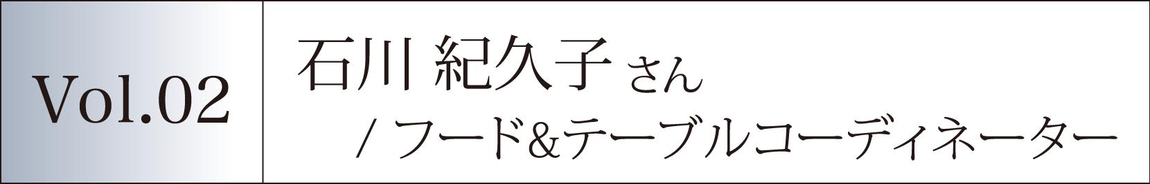 Vol.02 石川 紀久子さん/フード&テーブルコーディネーター